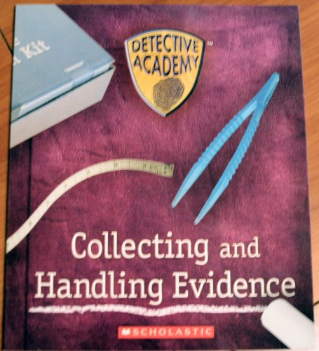 Collecting and Handling Evidence (Detective Academy): H. Keith Melton