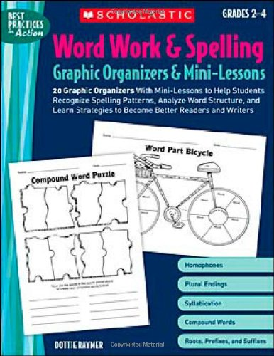 9780439572927: Word Work & Spelling Graphic Organizers & Mini-Lessons: 20 Graphic Organizers With Mini-Lessons to Help Students Recognize Spelling Patterns, Analyze ... and Writers (Best Practices in Action)