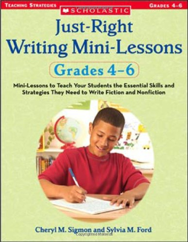 9780439574105: Just-Right Writing Mini-Lessons: Grades 4-6: Mini-Lessons to Teach Your Students the Essential Skills and Strategies They Need to Write Fiction and Nonfiction