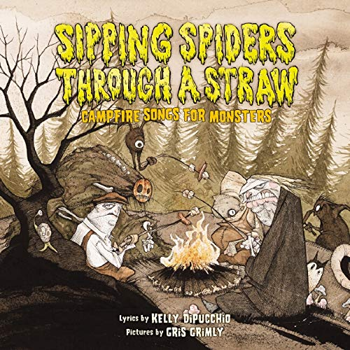 Sipping Spiders Through A Straw: Campfire Songs For Monsters ***SIGNED BY GRIW GRIMLY***: Kelly ...