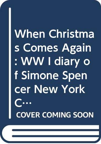 9780439584821: When Christmas Comes Again: WW I diary of Simone Spencer New York City to the Western Front, 1917 De