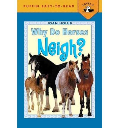 9780439585033: WHY DO HORSES NEIGH? BY HOLUB, JOAN)[PAPERBACK]