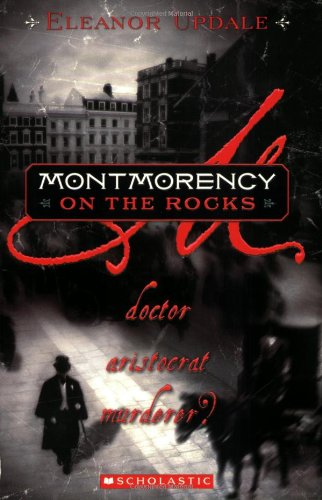 Montmorency On The Rocks: Doctor, Aristocrat, Murderer? (0439606772) by Eleanor Updale