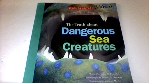 9780439607926: The Truth about Dangerous Sea Creatures