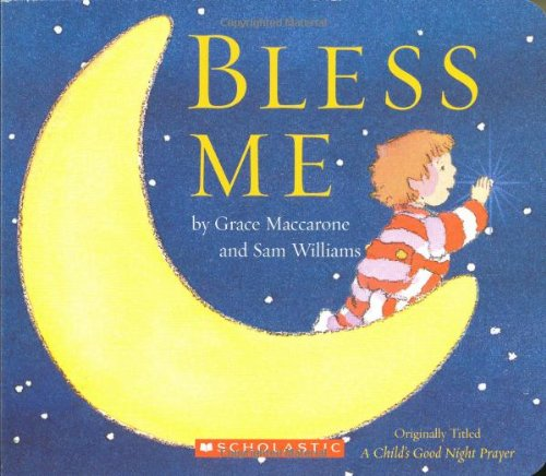 Bless Me: A Child's Good Night Prayer: Maccarone, Grace