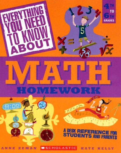 Everything You Need To Know About Math Homework: A Desk Reference For Students and Parents (043962522X) by Anne Zeman; Kate Kelly