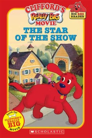 9780439627498: Clifford's Really Big Movie: The Star of the Show (Clifford the Big Red Dog) (Big Red Reader Series)