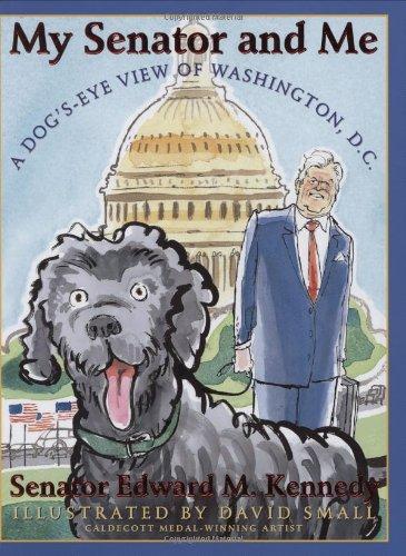 My Senator and Me: A Dog's Eye View of Washington, D.C.: Kennedy, Edward M.