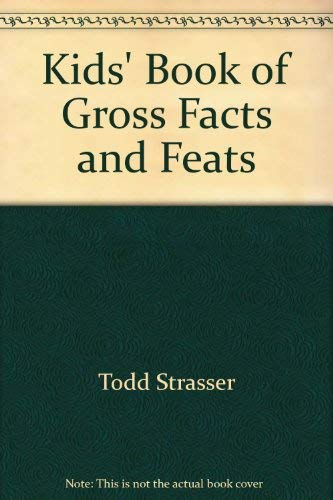 Kids' Book of Gross Facts and Feats: Strasser, Todd