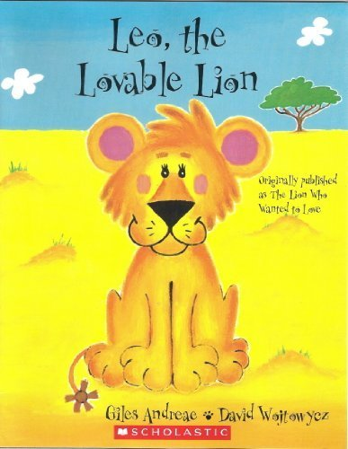 Leo, the Lovable Lion (Originally published as The Lion Who Wanted to Love): Giles Andreae; ...