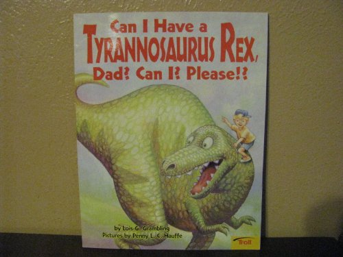 9780439658607: Can I Have A Tyrannosaurus Rex, Dad? Can I? Please!?