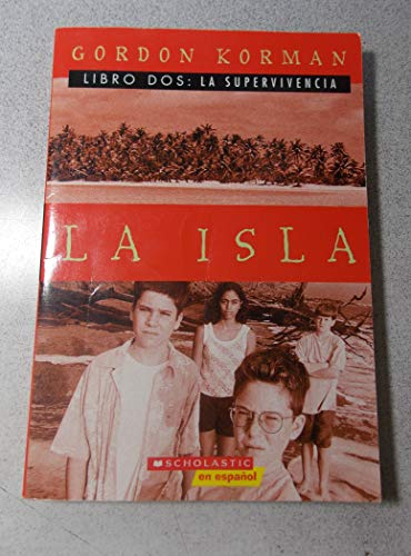 La Isla (LIBRO DOS: LA SUPERVIVENCIA) (NO: GORDON KORMAN