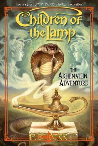 Children of the Lamp #1: The Akhenaten Adventure: Kerr, P. B.; Kerr, P.B.