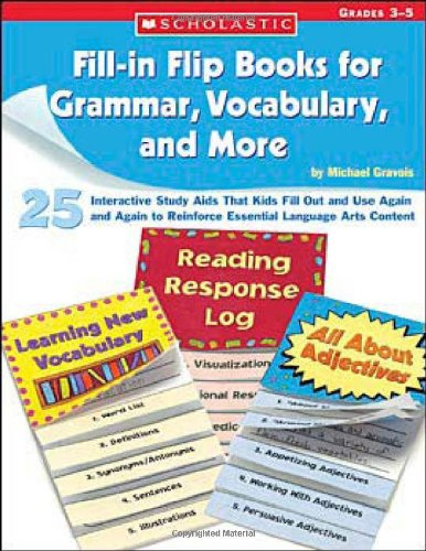 9780439676823: Fill-in Flip Books for Grammar, Vocabulary, and More: 25 Interactive Study Aids That Kids Fill Out and Use Again and Again to Reinforce Essential Language Arts Content