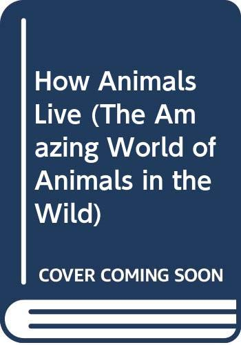9780439678629: How Animals Live (The Amazing World of Animals in the Wild)