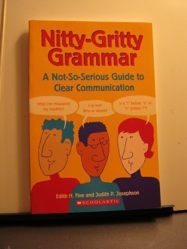 A Not-So-Serious Guide to Clear Communication Nitty-Gritty Grammar