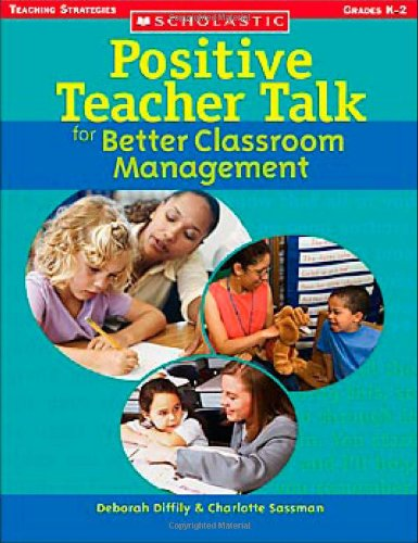 Positive Teacher Talk for Better Classroom Management: Grades K-2 (Scholastic Teaching Strategies)