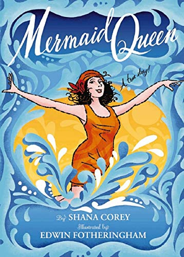 9780439698351: Mermaid Queen: The Spectacular True Story Of Annette Kellerman, Who Swam Her Way To Fame, Fortune & Swimsuit History!