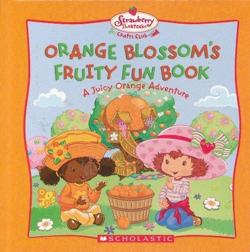 9780439704663: Orange Blossom's Fruity Fun Book: A Juicy Orange Adventure (Strawberry Shortcake Crafts Club)