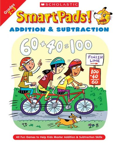 Smart Pads! Addition & Subtraction Grades 2-3: 40 Fun Games to Help Kids Master Addition & Subtraction Skills (0439720796) by Holly Grundon; Joan Novelli