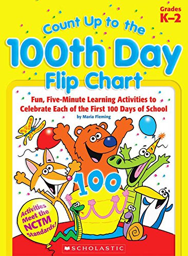 9780439720892: Count Up to the 100th Day Flip Chart: Fun, Five-Minute Learning Activities to Celebrate Each of the First 100 Days of School