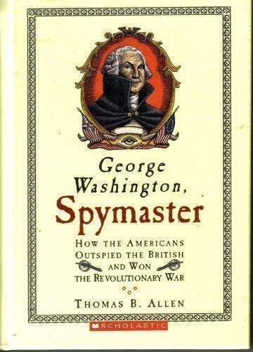 george washington spymaster George washington, spymaster: how the americans outspied the british and won the revolutionary war by thomas b allen now in paperback—the award-winning national geographic book that presents the untold story of the invisible war behind the american revolution.