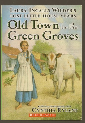 9780439763042: Old Town in the Green Groves (Laura Ingalls Wilder's Lost Little House Years) (Laura Ingalls Wilder's Lost Little House Years)