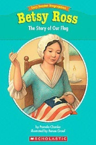 Easy Reader Biographies: Betsy Ross: The Story of Our Flag: Pamela Chanko