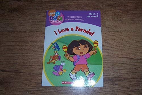 9780439779296: I Love a Parade! (Book 8: ng Sound) (Phonics Reading Program, Nick Jr. Dora the Explorer, 8)