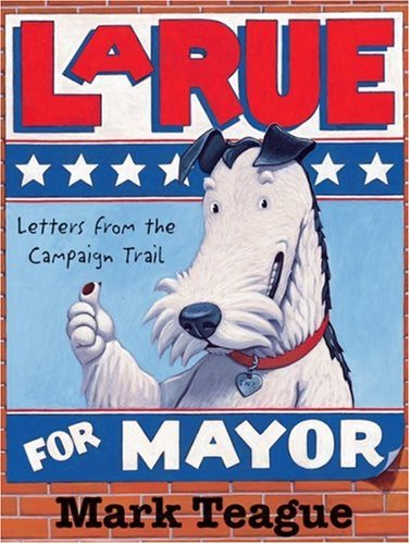 LaRue for Mayor: Letters From The Campaign (signed): Teague, Mark