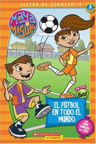 9780439783484: Maya & Miguel: El Futbol en todo el Mundo / Maya & Miguel: Soccer Around the World: Scholastic Reader Level 3