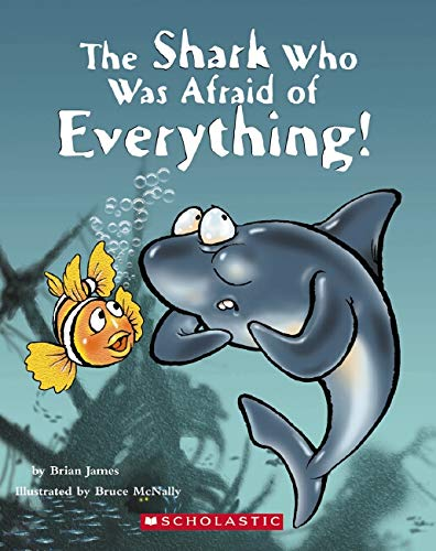 The Shark Who Was Afraid Of Everything! (043978672X) by Brian James