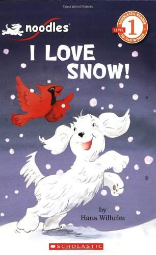 Scholastic Reader, Level 1: Noodles - I Love Snow! (043979594X) by Hans Wilhelm