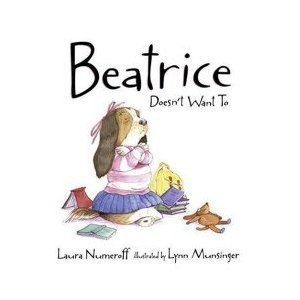 Beatrice Doesn't Want to: Laura Joffe Numeroff