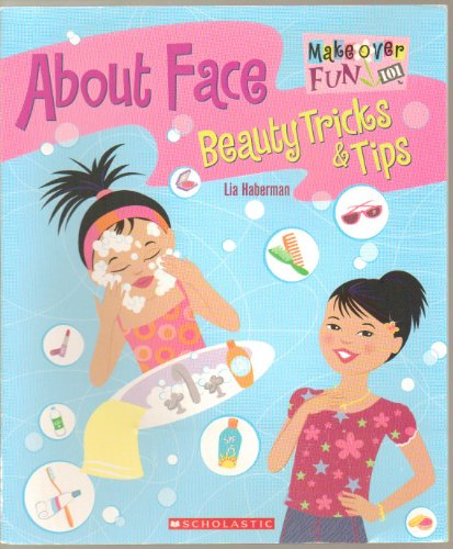 About Face: Beauty Tricks & Tips (Makeover Fun 101): lia haberman