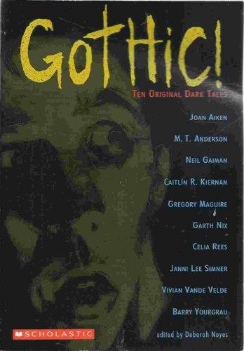 Gothic! Ten Original Dark Tales: Joan, Aiken; M., T., Anderson; Neil, Gaiman; Caitlin, R., Kiernan;...