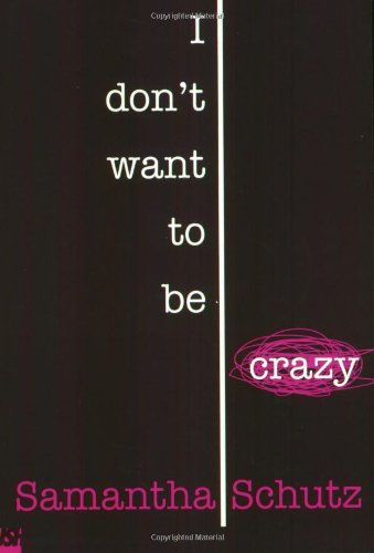 I Don't Want To Be Crazy: Samantha Schutz