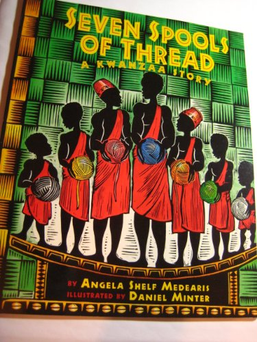 9780439808118: Seven Spools of Thread (A Kwanzaa Story) by Angela Shelf Medearis published by Scholastic Inc. (2005) [Paperback]