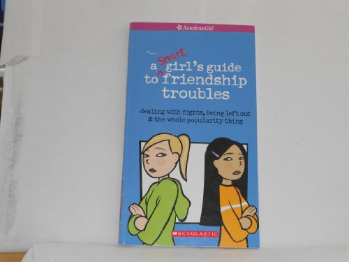 9780439812276: a smart girl's guide to friendship troubles ( dealing with fights, being left out and the whole popularity thing ) AMERICAN GIRL