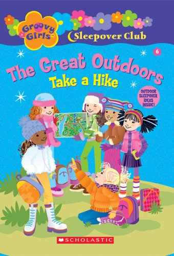 9780439814362: Groovy Girls Sleepover Club #6:: The Great Outdoors: Take a Hike (Groovy Girls Sleepover Club)