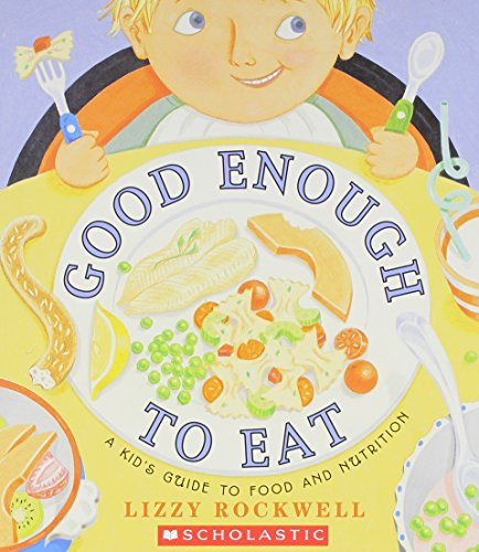 9780439819770: Good Enough to Eat: A Kid's Guide to Food and Nutrition