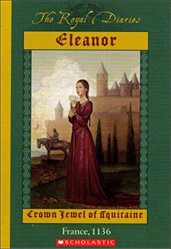 9780439819886: Eleanor: Crown Jewel of Aquitaine, France, 1136 (The Royal Diaries)