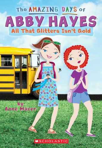 9780439829298: The Amazing Days of Abby Hayes #19: All That Glitters Isn't Gold