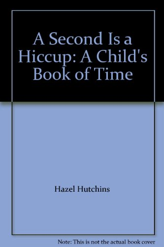 9780439831109: A Second Is a Hiccup: A Child's Book of Time