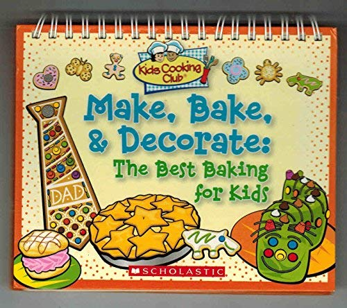 9780439832229: Make, Bake & Decorate, the Best Baking for Kids