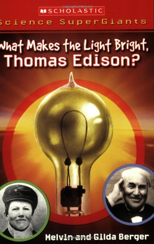 9780439833806: Scholastic Science Supergiants: What Makes the Light Bright, Thomas Edison?