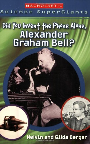 9780439833813: Scholastic Science Supergiants: Did You Invent the Phone All Alone, Alexander Graham Bell?
