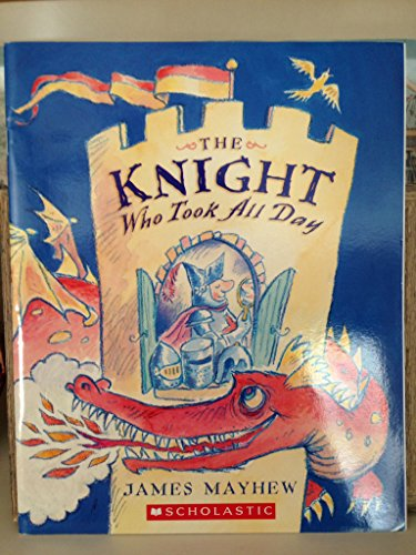 9780439837712: The Knight Who Took All Day