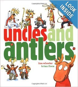 Uncles and Antlers: Lisa Wheeler/Brian Floca