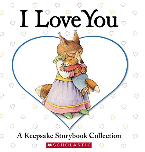 9780439847995: I Love You: A Keepsake Storybook Collection
